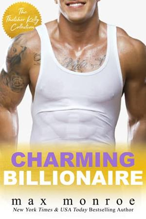 Charming Billionaire: The Thatcher Kelly Collection by Max Monroe