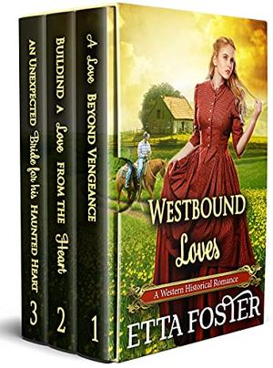 Westbound Loves: A Historical Western Romance Collection by Etta Foster, Starfall Publications