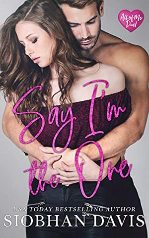 Say I'm the One by Siobhan Davis, Sara Eirew