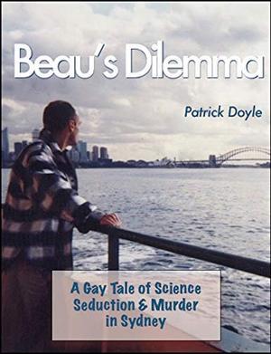 Beau's Dilemma: A Gay Tale of Science, Seduction & Murder in Sydney by Patrick Doyle