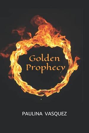 Golden Prophecy by Paulina Vasquez