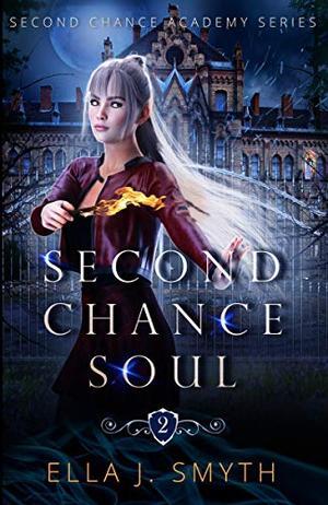 Second Chance Soul: a paranormal reverse harem steamy slow burn academy adventure by Ella J. Smyth