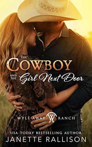 The Cowboy and the Girl Next Door: (A Clean, Enemies to Lovers Romance) Wyle Away Ranch Book 1 by Janette Rallison