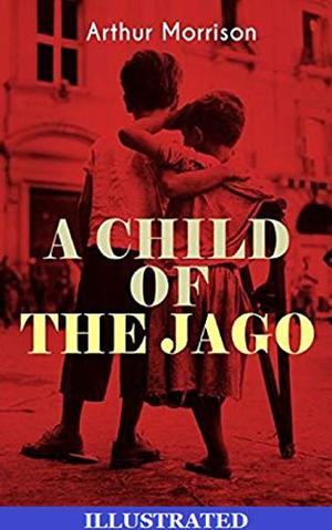 A Child of the Jago Illustrated by Arthur Morrison