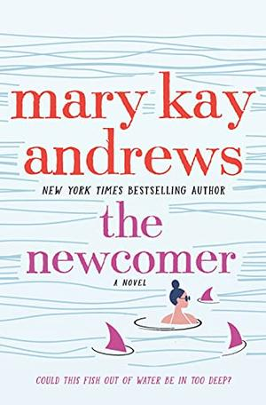 The Newcomer: A Novel by Mary Kay Andrews