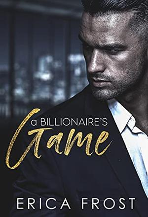 A Billionaire's Game: Opposites Attract Office Romance by Erica Frost