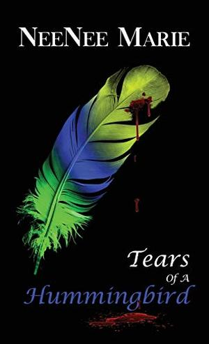 Tears of A Hummingbird by Neenee Marie, Jameel Davis