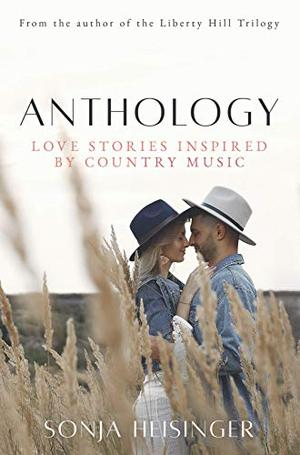 Anthology: Love Stories Inspired by Country Music by Sonja Heisinger