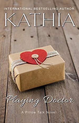 Playing Doctor (A Pillow Talk Novel) by Kate Perry, Kathia Zolfaghari