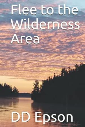 Flee to the Wilderness Area by D.D. Epson