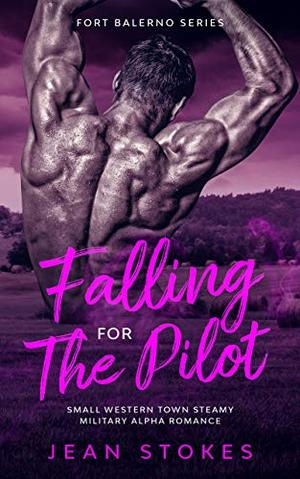 Falling For The Pilot : Small Town Western Military Alpha Romance by Jean Stokes