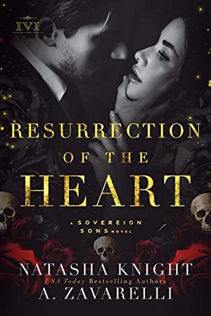 Resurrection of the Heart: A Sovereign Sons Novel by Natasha Knight, A. Zavarelli