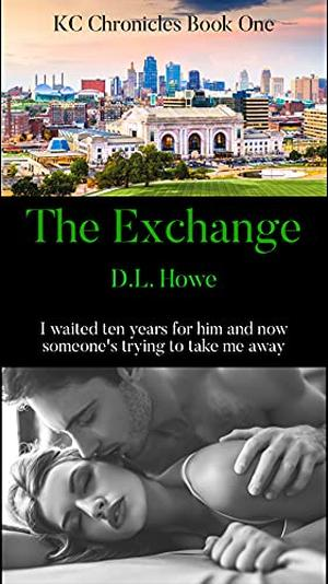 The Exchange: I waited ten years for him and now someone's trying to take me away by D.L. Howe