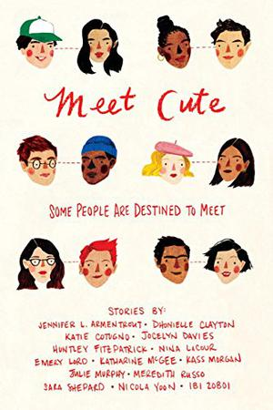 Meet Cute: Some People Are Destined to Meet by Jennifer L. Armentrout, Dhonielle Clayton, Katie Cotugno, Jocelyn Davies, Nina LaCour, Emery Lord, Katharine McGee, Kass Morgan, Meredith Russo, Sara Shepard, Nicola Yoon, Ibi Zoboi, Julie Murphy
