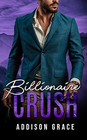 Billionaire Crush by Addison Grace