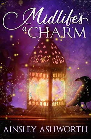 Midlife's a Charm by Ainsley Ashworth