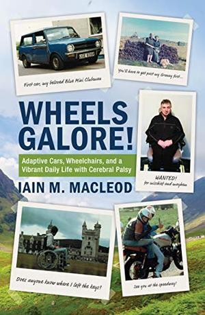 Wheels Galore! Adaptive Cars, Wheelchairs, and a Vibrant Daily Life with Cerebral Palsy by Iain M. MacLeod