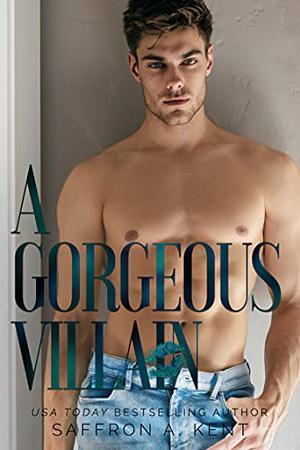 A Gorgeous Villain by Saffron A. Kent