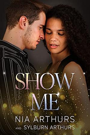 Show Me: A Fake Marriage Romance by Nia Arthurs