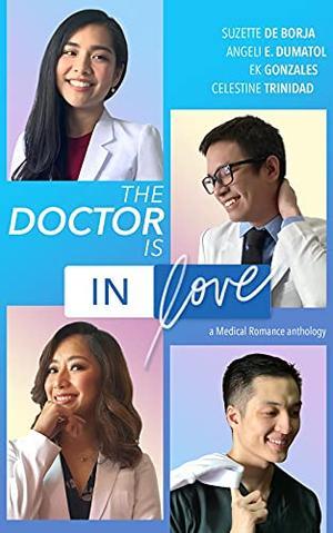 The Doctor Is In Love: a medical romance anthology by Suzette de Borja, Angeli E. Dumatol, EK Gonzales, Celestine Trinidad