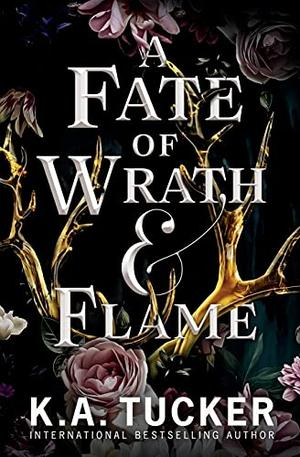 A Fate of Wrath and Flame by K.A. Tucker