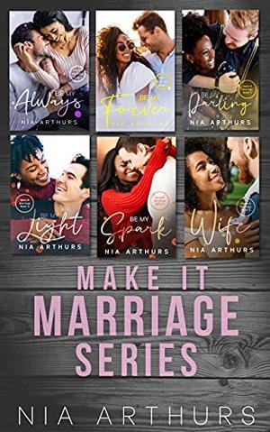 Make It Marriage Box Set : Books 1 - 6 by Nia Arthurs