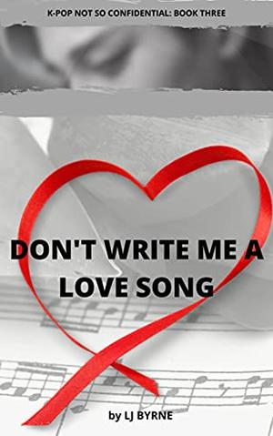 Don't Write Me a Love Song by L.J. Byrne