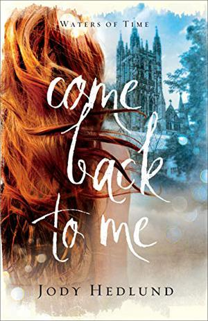 Come Back to Me by Jody Hedlund