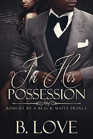 In His Possession: Bought by a Black Mafia Prince by B. Love