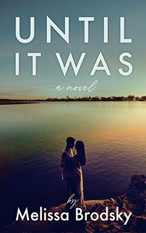 Until It Was: Best Friends To Lovers Contemporary Romance by Melissa Brodsky