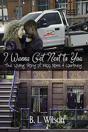 I Wanna Get Next to You: the loving story of Miss Nonni & Courtney by B.L. Wilson, Laura Prevost