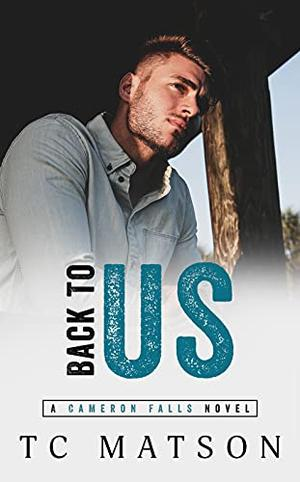 Back to Us by TC Matson