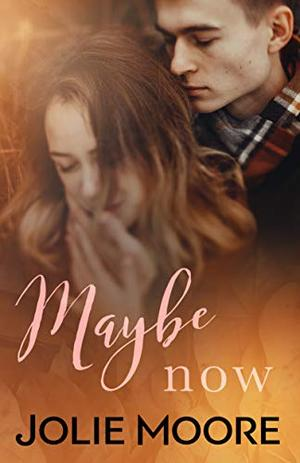 Maybe Now by Jolie Moore