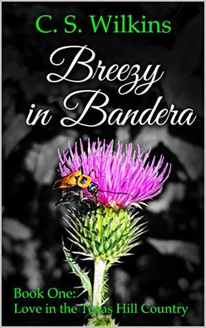 Breezy in Bandera: Book One: Love in the Texas Hill Country by C.S. Wilkins