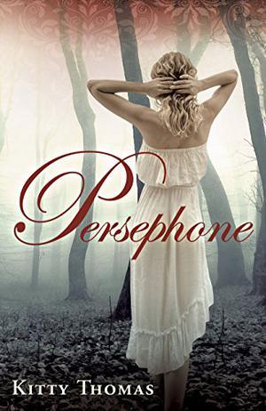 Persephone by Kitty Thomas