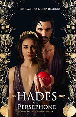Hades And Persephone: Curse Of The Golden Arrow by Heidi Hastings, Erica Hastings