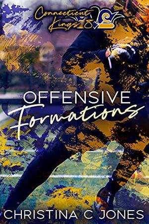 Offensive Formations: Connecticut Kings Book 8 by Christina C. Jones