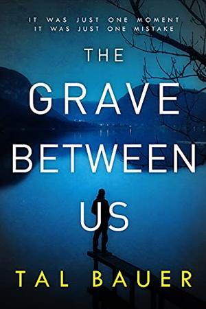 The Grave Between Us by Tal Bauer