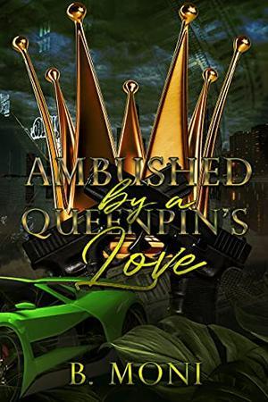 Ambushed by a Queenpin's Love by B. Moni