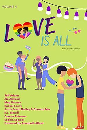 Love is All: Volume 4 by Jeff Adams, Xio Axelrod, Meg Bonney, Rachel Lacey, Chantal Mer, R.L. Merrill, Connor Peterson, Susan Scott Shelley, Sophia Soames, Annabeth Albert