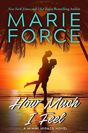 How Much I Feel: A Miami Nights Novel by Marie Force