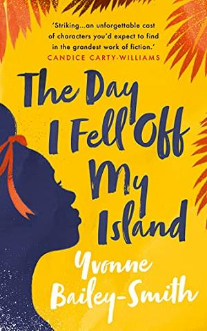 The Day I Fell Off My Island by Yvonne Bailey-Smith