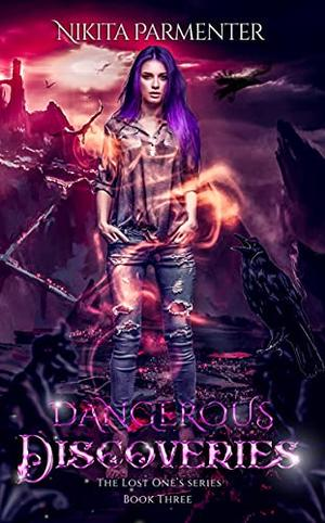 Dangerous Discoveries  (The Lost One's Book 3)  (The Lost One's) by Nikita Parmenter