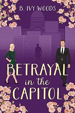 Betrayal in the Capitol by B. Ivy Woods