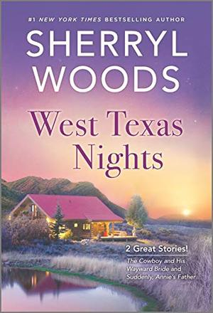 West Texas Nights: The Cowboy and His Wayward Bride / Suddenly, Annie's Father by Sherryl Woods