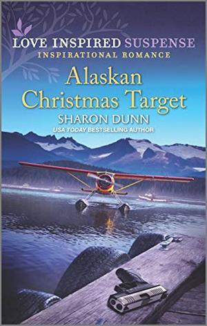 Alaskan Christmas Target  (Love Inspired Suspense Inspirational Romance) by Sharon Dunn