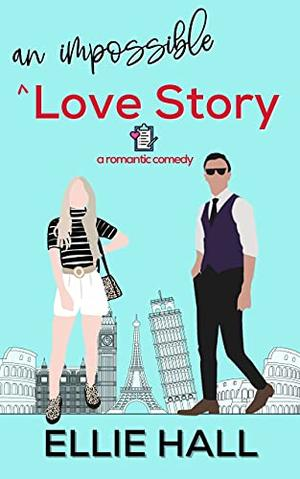 An Impossible Love Story  (Falling into Happily Ever After Rom Com) by Ellie Hall