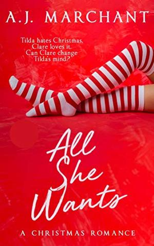 All She Wants: A Christmas Romance by A.J. Marchant