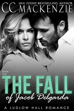 The Fall Of Jacob Del Garda by C.C. MacKenzie