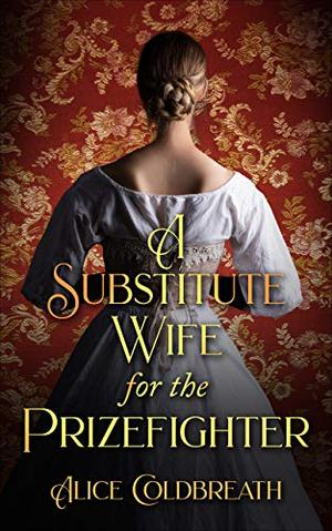 A Substitute Wife for the Prizefighter by Alice Coldbreath